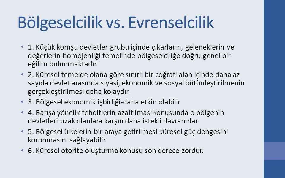 Evrenselcilik vs.Bölgeselcilik 1. Karşılıklı Bağımlılık 2.