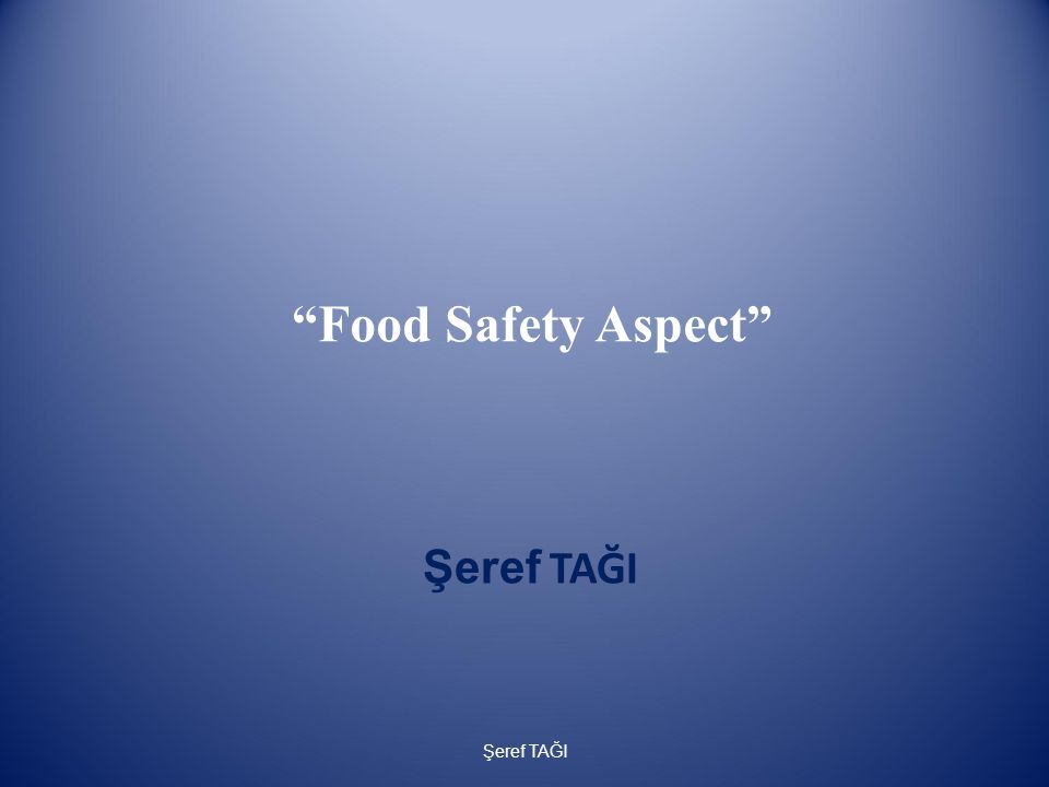 """Food Safety Aspect"" Şeref TAĞI"