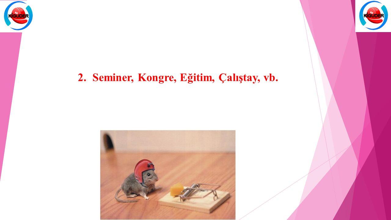 2.Seminer, Kongre, Eğitim, Çalıştay, vb.
