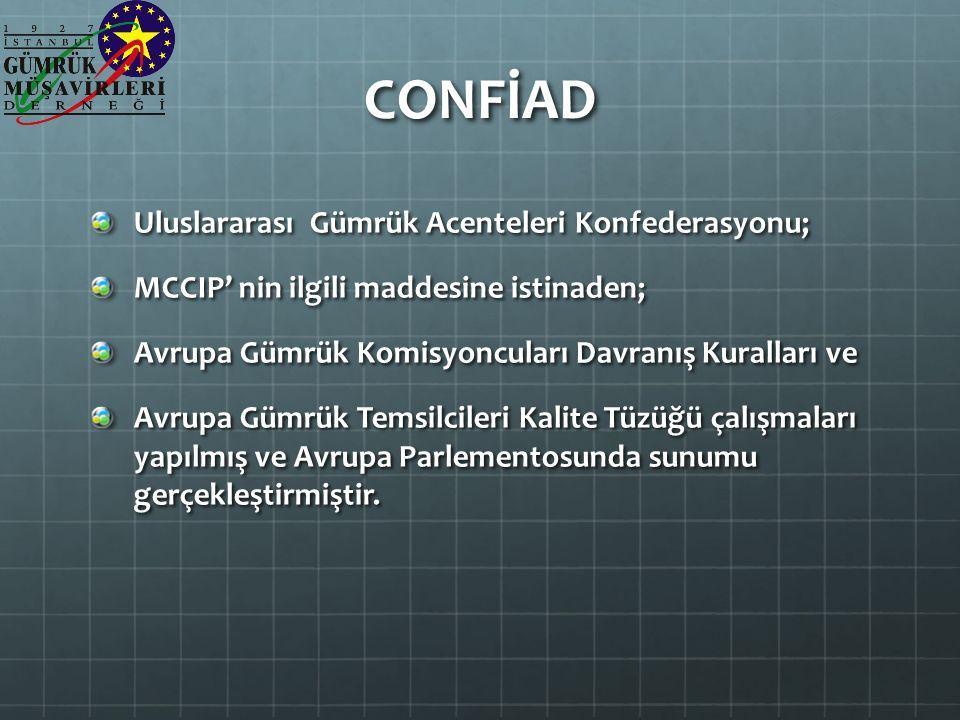 CONFİAD Uluslararası Gümrük Acenteleri Konfederasyonu; MCCIP' nin ilgili maddesine istinaden; Avrupa Gümrük Komisyoncuları Davranış Kuralları ve Avrupa Gümrük Temsilcileri Kalite Tüzüğü çalışmaları yapılmış ve Avrupa Parlementosunda sunumu gerçekleştirmiştir.