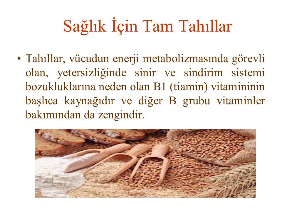 Sağlık İçin Tam Tahıllar Tahıllar, vücudun enerji metabolizmasında görevli olan, yetersizliğinde sinir ve sindirim sistemi bozukluklarına neden olan B