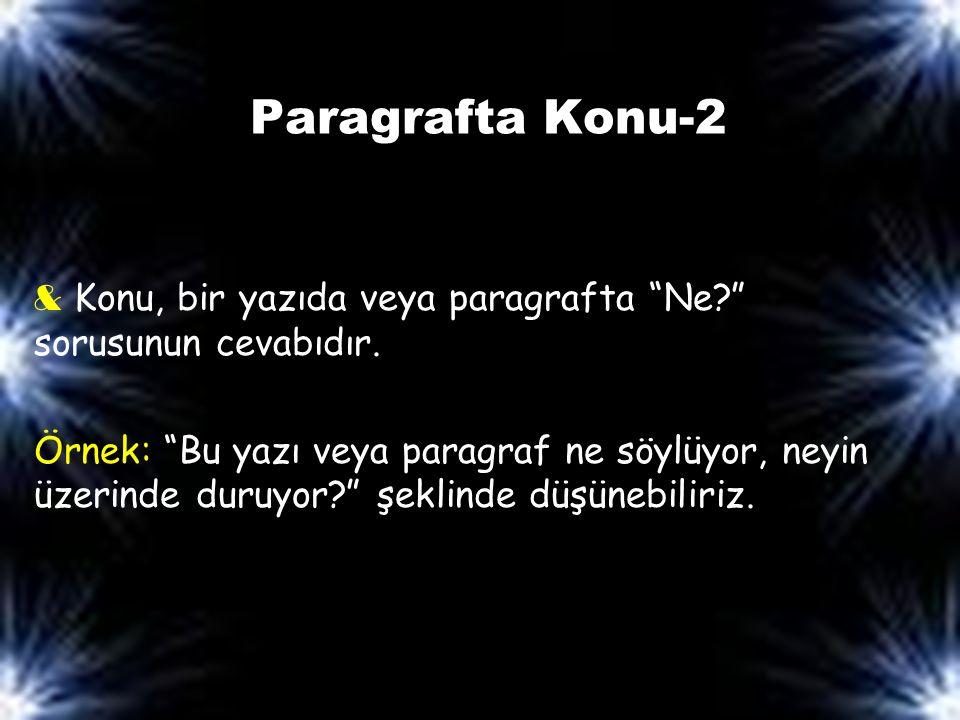 Paragrafta Konu-2 & Konu, bir yazıda veya paragrafta Ne sorusunun cevabıdır.