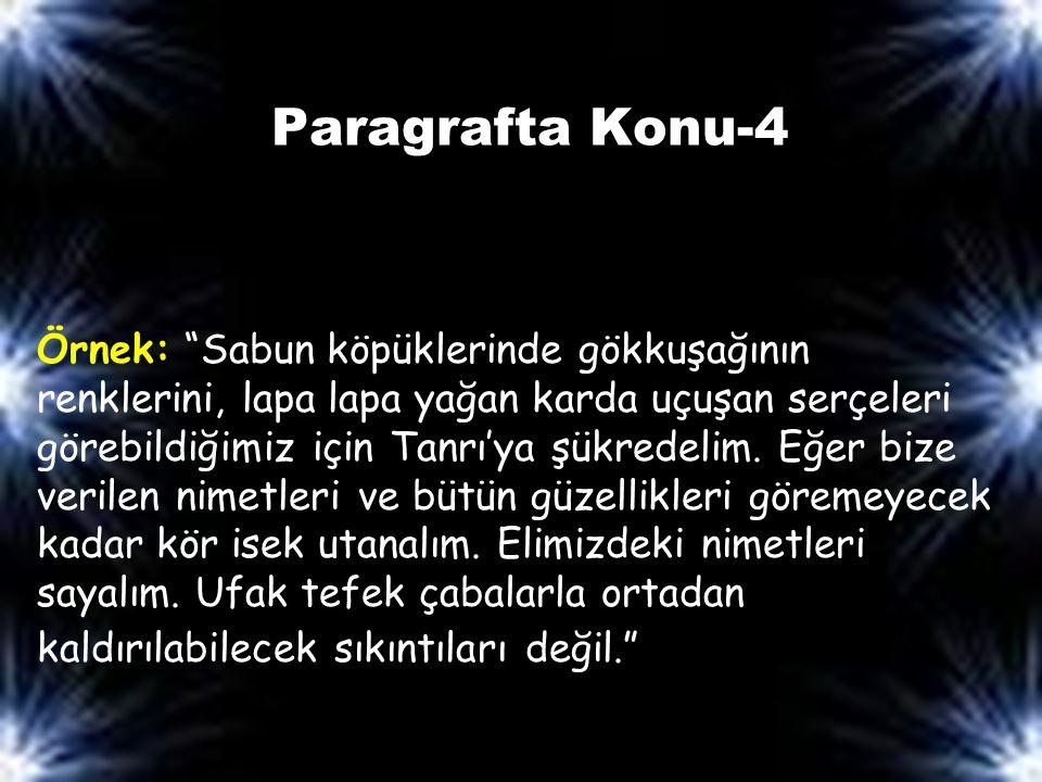 Paragrafta Konu-4 Örnek: Sabun köpüklerinde gökkuşağının renklerini, lapa lapa yağan karda uçuşan serçeleri görebildiğimiz için Tanrı'ya şükredelim.