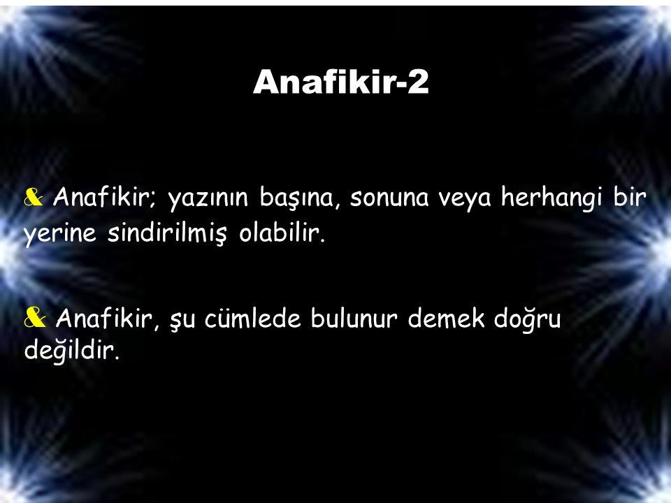 Anafikir-2 & Anafikir; yazının başına, sonuna veya herhangi bir yerine sindirilmiş olabilir.