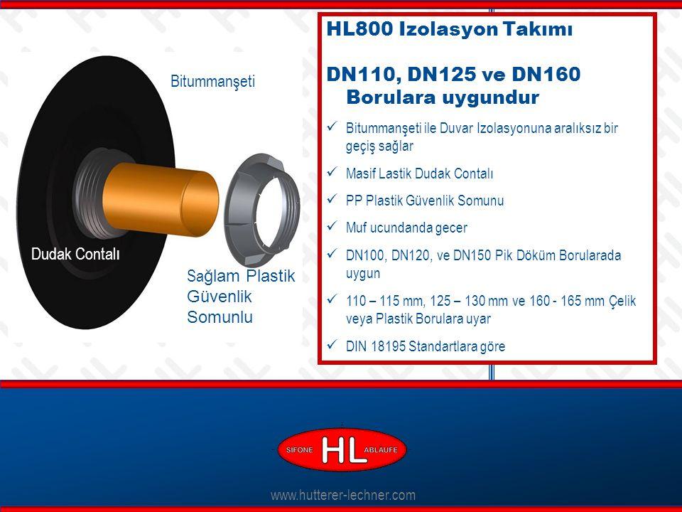www.hutterer-lechner.com HL800 Izolasyon Takımı DN110, DN125 ve DN160 Borulara uygundur Bitummanşeti ile Duvar Izolasyonuna aralıksız bir geçiş sağlar Masif Lastik Dudak Contalı PP Plastik Güvenlik Somunu Muf ucundanda gecer DN100, DN120, ve DN150 Pik Döküm Borularada uygun 110 – 115 mm, 125 – 130 mm ve 160 - 165 mm Çelik veya Plastik Borulara uyar DIN 18195 Standartlara göre Sa ğlam Plastik Güvenlik Somunlu Dudak Contal ı Bitummanşeti