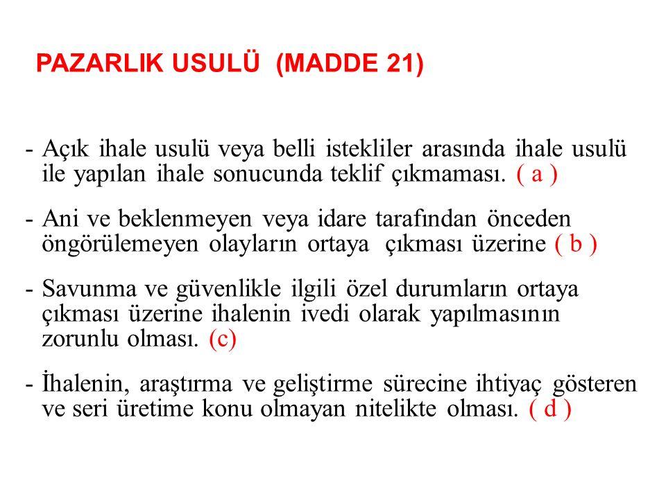 PAZARLIK USULÜ (MADDE 21) -Açık ihale usulü veya belli istekliler arasında ihale usulü ile yapılan ihale sonucunda teklif çıkmaması.