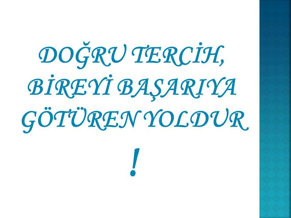 DOĞRU TERCİH, BİREYİ BAŞARIYA GÖTÜREN YOLDUR !