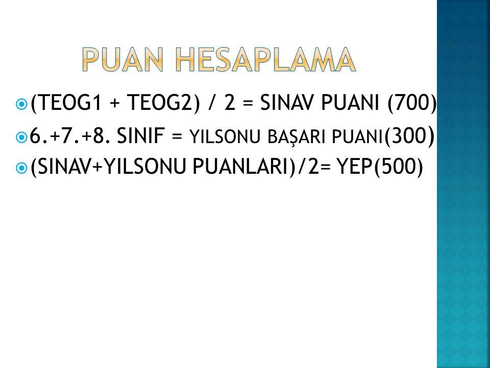  (TEOG1 + TEOG2) / 2 = SINAV PUANI (700)  6.+7.+8.