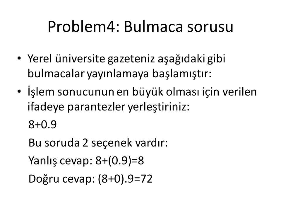 Problem4: Bulmaca sorusu Yerel üniversite gazeteniz aşağıdaki gibi bulmacalar yayınlamaya başlamıştır: İşlem sonucunun en büyük olması için verilen if