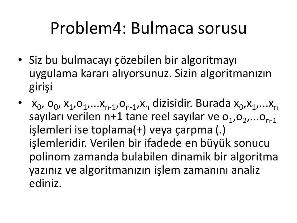 Problem4: Bulmaca sorusu Siz bu bulmacayı çözebilen bir algoritmayı uygulama kararı alıyorsunuz. Sizin algoritmanızın girişi x 0, o 0, x 1,o 1,...x n-