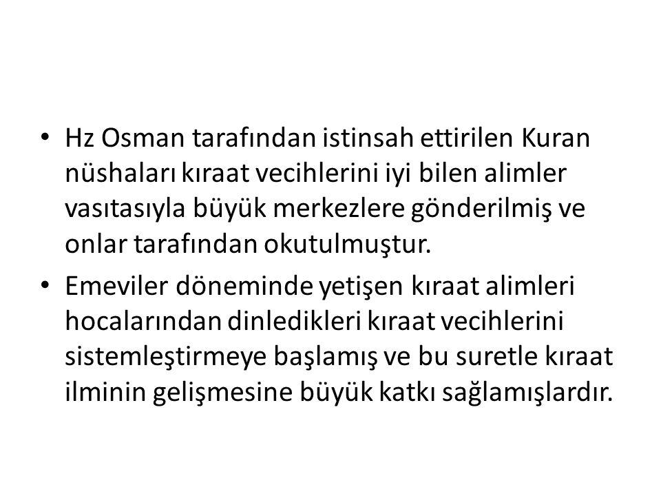 Hz Osman tarafından istinsah ettirilen Kuran nüshaları kıraat vecihlerini iyi bilen alimler vasıtasıyla büyük merkezlere gönderilmiş ve onlar tarafınd