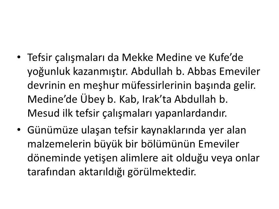 Tefsir çalışmaları da Mekke Medine ve Kufe'de yoğunluk kazanmıştır. Abdullah b. Abbas Emeviler devrinin en meşhur müfessirlerinin başında gelir. Medin