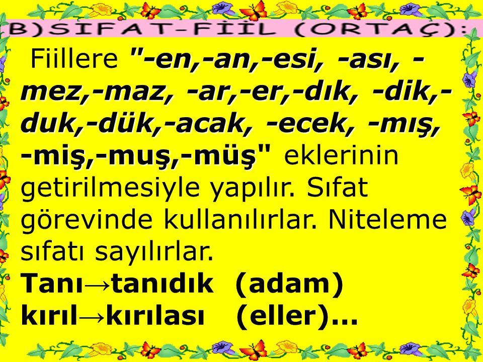 ÖRNEK SORU: (1993-EML) Aşağıdaki cümlelerin hangisinde isim-fiil isim-fiil vardır.