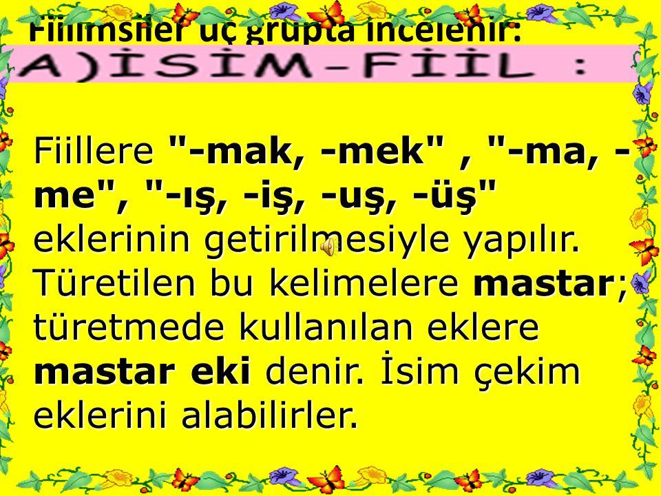 ÖRNEK SORU: (1985-FL) Fiil kök ya da gövdelerinden türeyen, tamlayıcı cümlecik kuran, çekimi olmayan kelime çeşitlerinin ortak adı nedir.