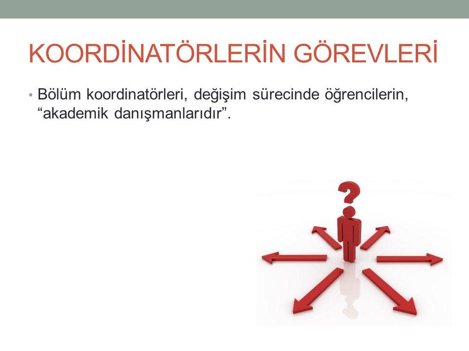 KOORDİNATÖRLERİN GÖREVLERİ Bölüm koordinatörleri, değişim sürecinde öğrencilerin, akademik danışmanlarıdır .