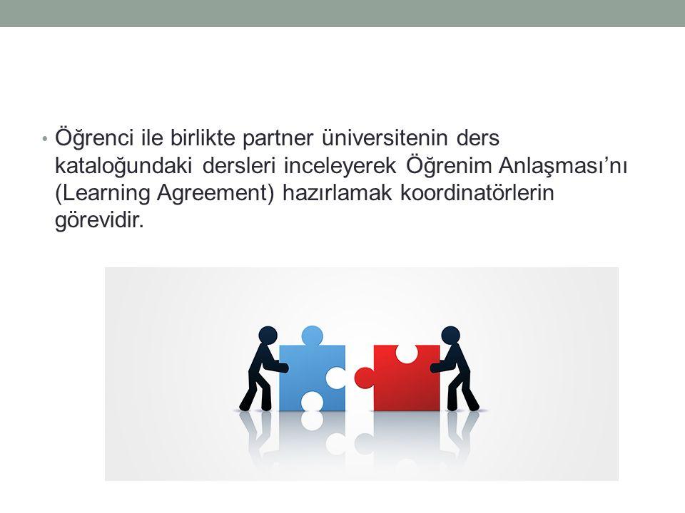 Öğrenci ile birlikte partner üniversitenin ders kataloğundaki dersleri inceleyerek Öğrenim Anlaşması'nı (Learning Agreement) hazırlamak koordinatörler