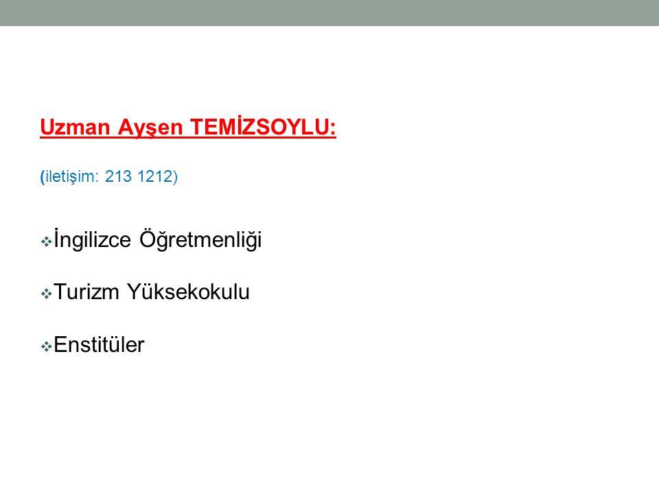 Uzman Ayşen TEMİZSOYLU: (iletişim: 213 1212)  İngilizce Öğretmenliği  Turizm Yüksekokulu  Enstitüler