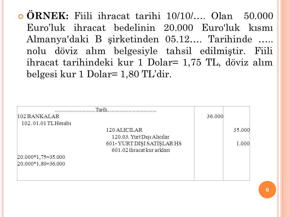 ÖRNEK: Fiili ihracat tarihi 10/10/…. Olan 50.000 Euro'luk ihracat bedelinin 20.000 Euro'luk kısmı Almanya'daki B şirketinden 05.12…. Tarihinde ….. nol