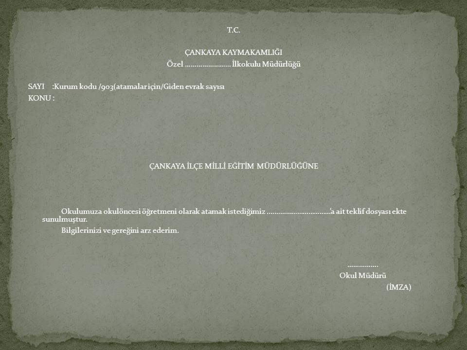 T.C. ÇANKAYA KAYMAKAMLIĞI Özel …………………… İlkokulu Müdürlüğü SAYI :Kurum kodu /903(atamalar için/Giden evrak sayısı KONU : ÇANKAYA İLÇE MİLLİ EĞİTİM MÜD