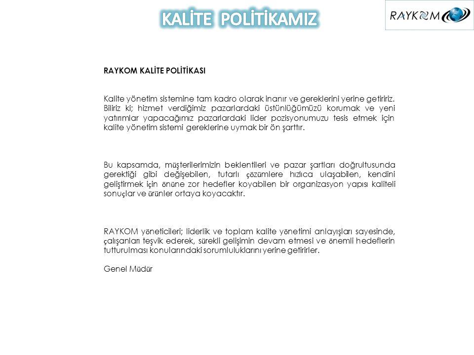 RAYKOM KALİTE POLİTİKASI Kalite yönetim sistemine tam kadro olarak inanır ve gereklerini yerine getiririz.
