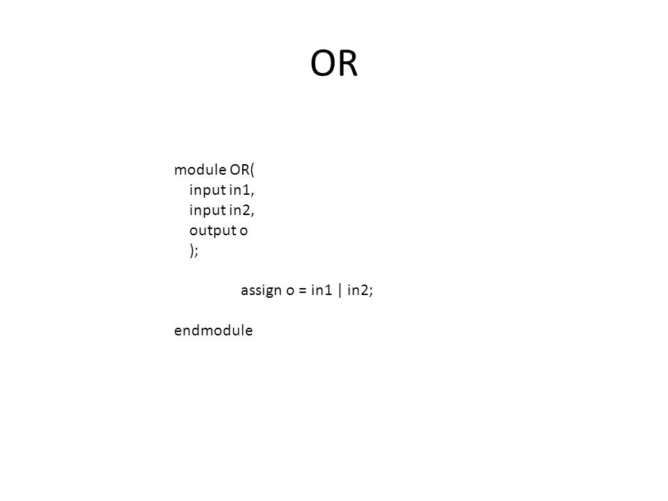 OR module OR( input in1, input in2, output o ); assign o = in1 | in2; endmodule