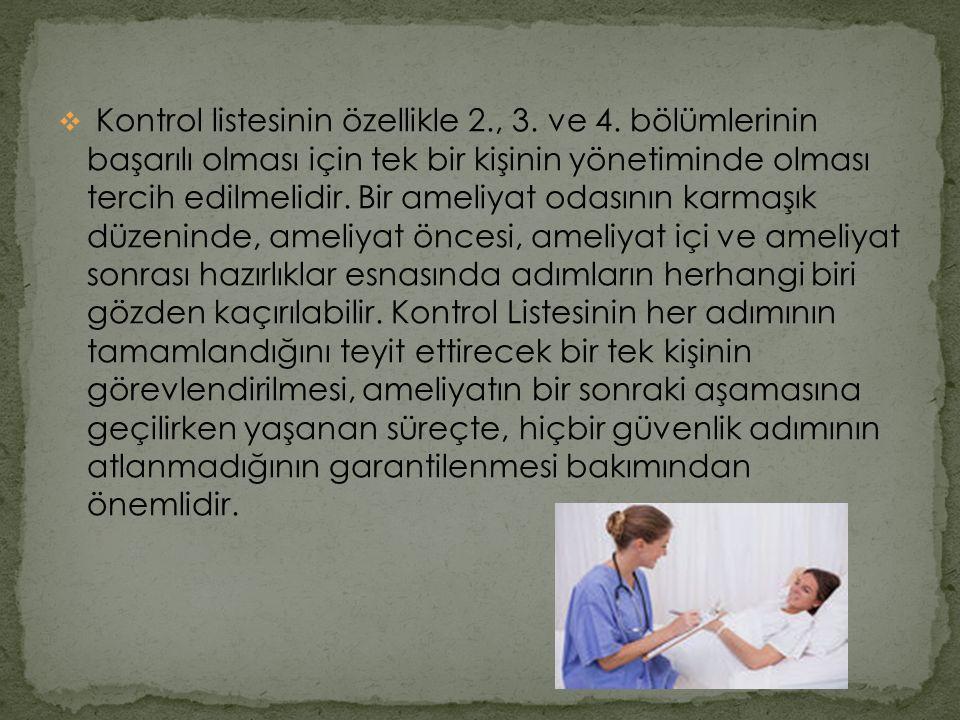  Kontrol listesinin özellikle 2., 3. ve 4. bölümlerinin başarılı olması için tek bir kişinin yönetiminde olması tercih edilmelidir. Bir ameliyat odas