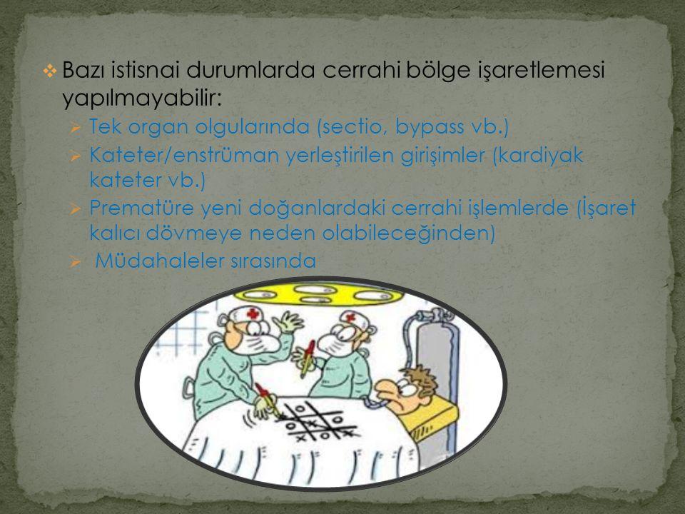  Bazı istisnai durumlarda cerrahi bölge işaretlemesi yapılmayabilir:  Tek organ olgularında (sectio, bypass vb.)  Kateter/enstrüman yerleştirilen g