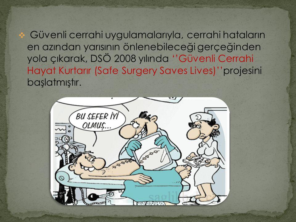 Güvenli cerrahi uygulamalarıyla, cerrahi hataların en azından yarısının önlenebileceği gerçeğinden yola çıkarak, DSÖ 2008 yılında ''Güvenli Cerrahi