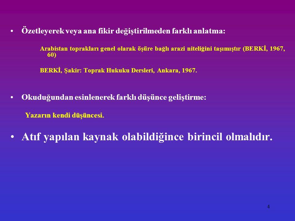 4 Özetleyerek veya ana fikir değiştirilmeden farklı anlatma: Arabistan toprakları genel olarak öşüre bağlı arazi niteliğini taşımıştır (BERKİ, 1967, 60) BERKİ, Şakir: Toprak Hukuku Dersleri, Ankara, 1967.