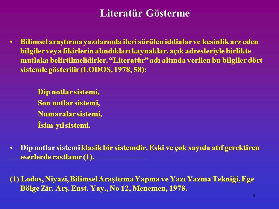 8 Literatür Gösterme Bilimsel araştırma yazılarında ileri sürülen iddialar ve kesinlik arz eden bilgiler veya fikirlerin alındıkları kaynaklar, açık a