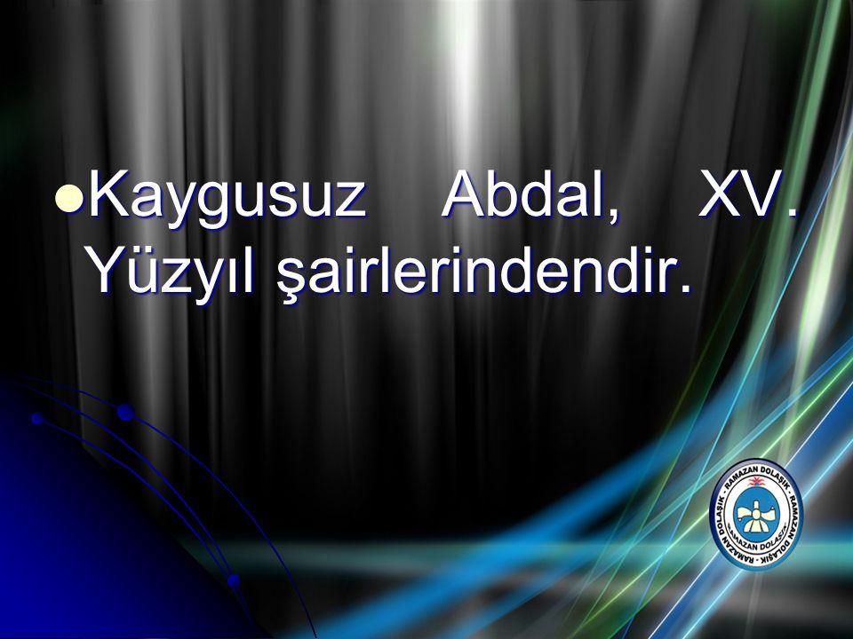 Kaygusuz Abdal, XV. Yüzyıl şairlerindendir. Kaygusuz Abdal, XV. Yüzyıl şairlerindendir.
