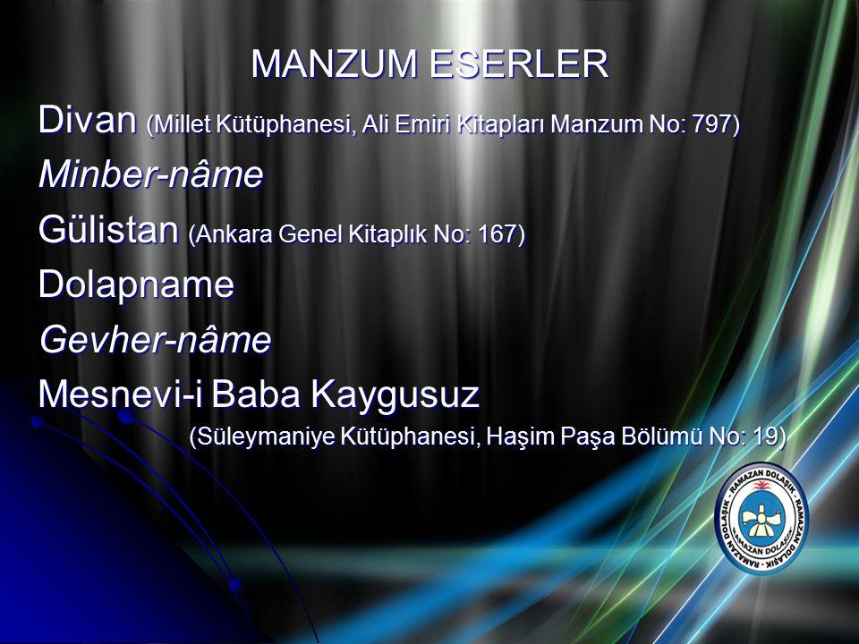 MANZUM ESERLER Divan (Millet Kütüphanesi, Ali Emiri Kitapları Manzum No: 797) Minber-nâme Gülistan (Ankara Genel Kitaplık No: 167) DolapnameGevher-nâm