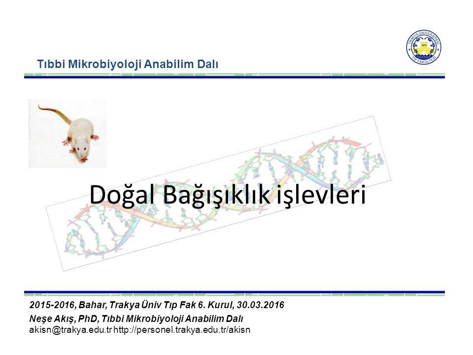 Tıbbi Mikrobiyoloji Anabilim Dalı Doğal Bağışıklık işlevleri 2015-2016, Bahar, Trakya Üniv Tıp Fak 6.