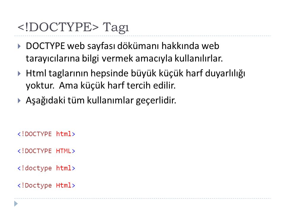 Tagı  DOCTYPE web sayfası dökümanı hakkında web tarayıcılarına bilgi vermek amacıyla kullanılırlar.