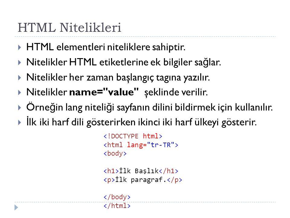 HTML Nitelikleri  HTML elementleri niteliklere sahiptir.