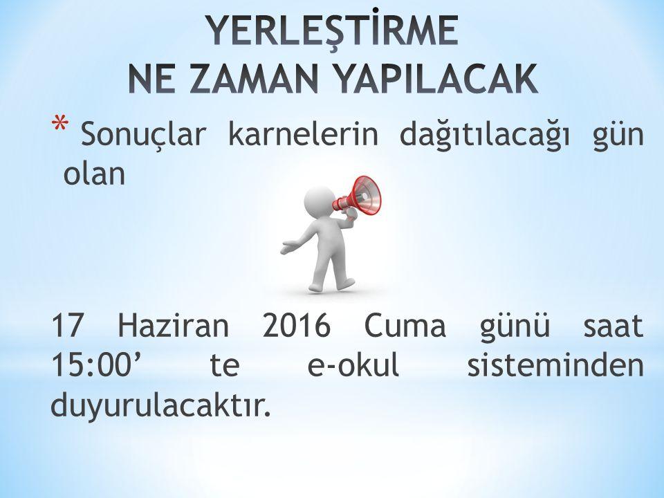 * Sonuçlar karnelerin dağıtılacağı gün olan 17 Haziran 2016 Cuma günü saat 15:00' te e-okul sisteminden duyurulacaktır.