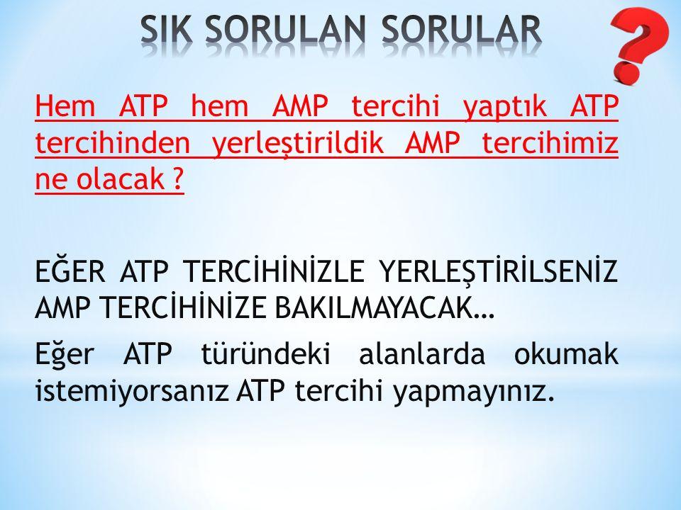 Hem ATP hem AMP tercihi yaptık ATP tercihinden yerleştirildik AMP tercihimiz ne olacak .