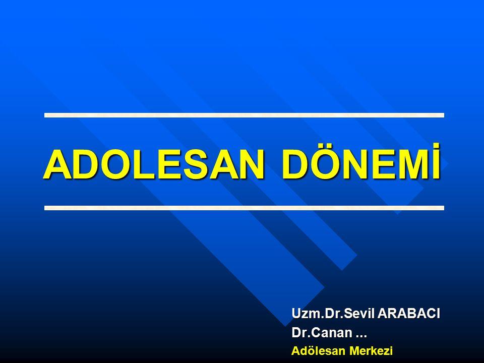 ADOLESAN DÖNEMİ Uzm.Dr.Sevil ARABACI Dr.Canan... Adölesan Merkezi