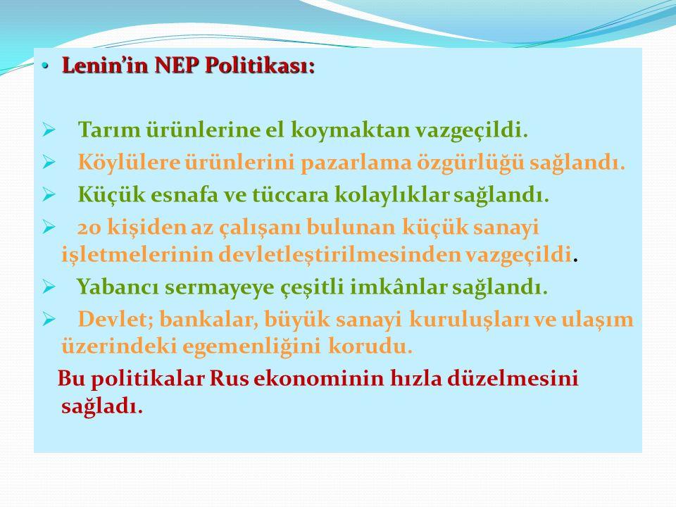 Lenin'in NEP Politikası: Lenin'in NEP Politikası:  Tarım ürünlerine el koymaktan vazgeçildi.