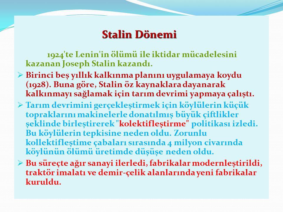 Stalin Dönemi Stalin Dönemi 1924 te Lenin in ölümü ile iktidar mücadelesini kazanan Joseph Stalin kazandı.