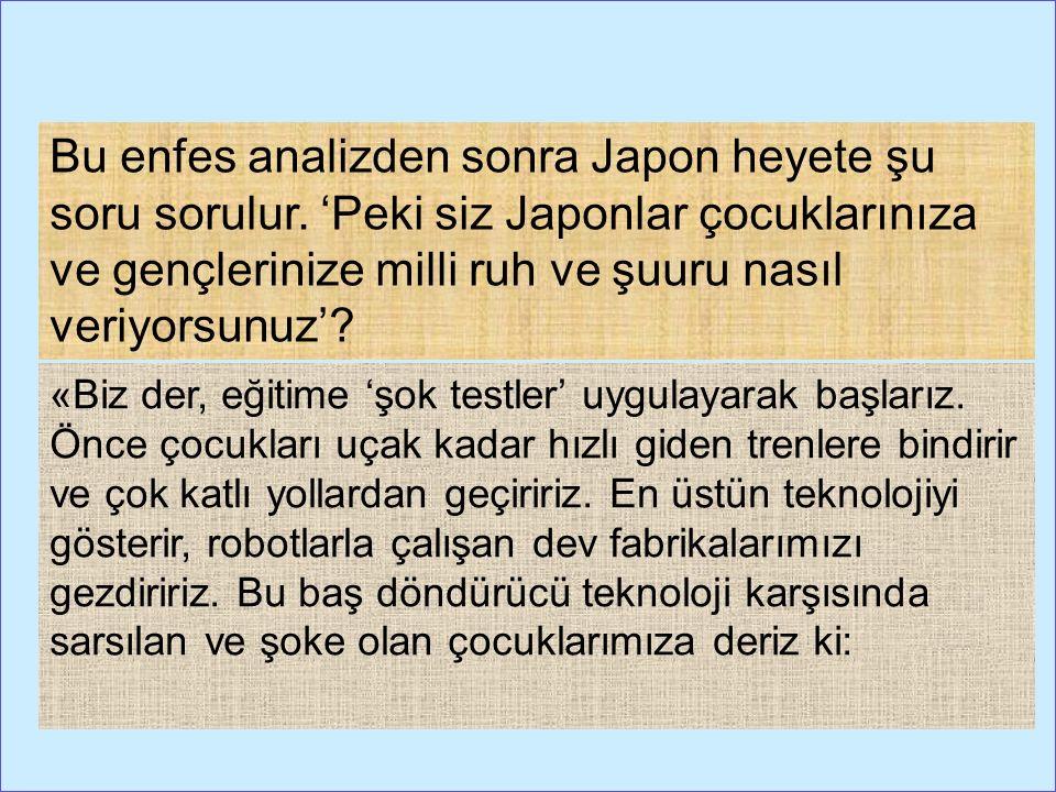 Bu enfes analizden sonra Japon heyete şu soru sorulur.
