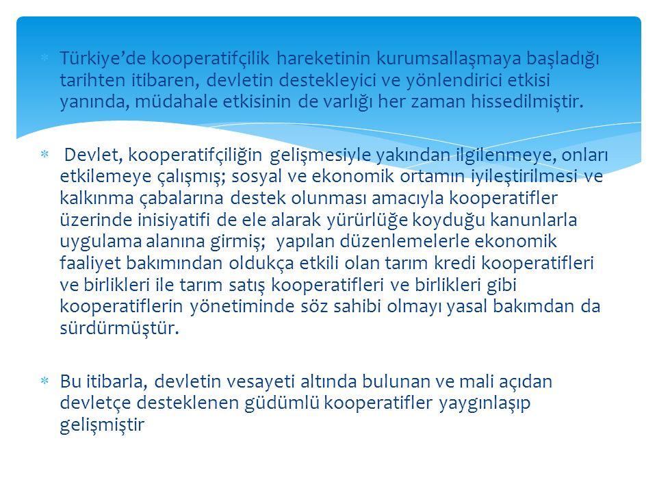  Türkiye'de kooperatifçilik hareketinin kurumsallaşmaya başladığı tarihten itibaren, devletin destekleyici ve yönlendirici etkisi yanında, müdahale e