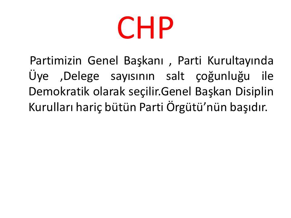 CHP Partimizin Genel Başkanı, Parti Kurultayında Üye,Delege sayısının salt çoğunluğu ile Demokratik olarak seçilir.Genel Başkan Disiplin Kurulları har