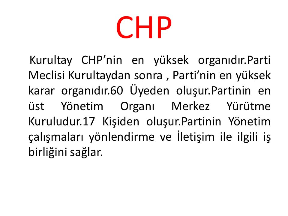 CHP Kurultay CHP'nin en yüksek organıdır.Parti Meclisi Kurultaydan sonra, Parti'nin en yüksek karar organıdır.60 Üyeden oluşur.Partinin en üst Yönetim