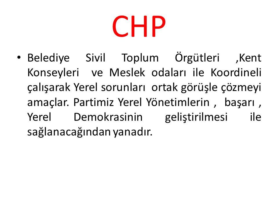 CHP Belediye Sivil Toplum Örgütleri,Kent Konseyleri ve Meslek odaları ile Koordineli çalışarak Yerel sorunları ortak görüşle çözmeyi amaçlar. Partimiz