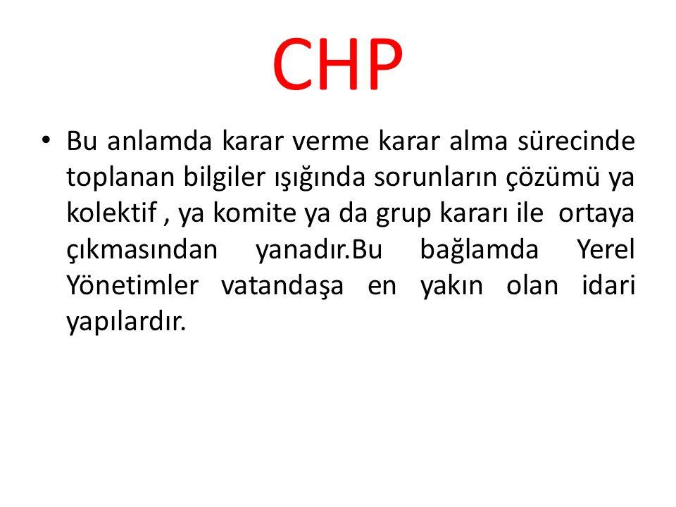 CHP Bu anlamda karar verme karar alma sürecinde toplanan bilgiler ışığında sorunların çözümü ya kolektif, ya komite ya da grup kararı ile ortaya çıkma