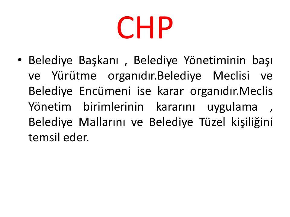 CHP Belediye Başkanı, Belediye Yönetiminin başı ve Yürütme organıdır.Belediye Meclisi ve Belediye Encümeni ise karar organıdır.Meclis Yönetim birimler
