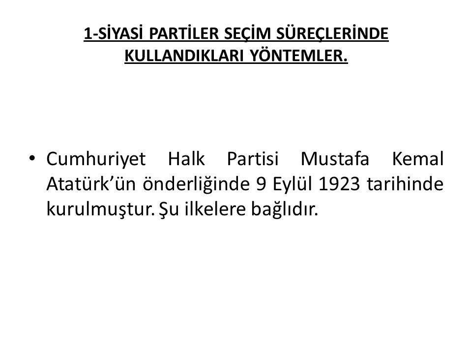 1-SİYASİ PARTİLER SEÇİM SÜREÇLERİNDE KULLANDIKLARI YÖNTEMLER. Cumhuriyet Halk Partisi Mustafa Kemal Atatürk'ün önderliğinde 9 Eylül 1923 tarihinde kur