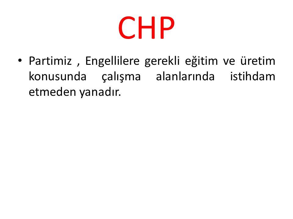 CHP Partimiz, Engellilere gerekli eğitim ve üretim konusunda çalışma alanlarında istihdam etmeden yanadır.