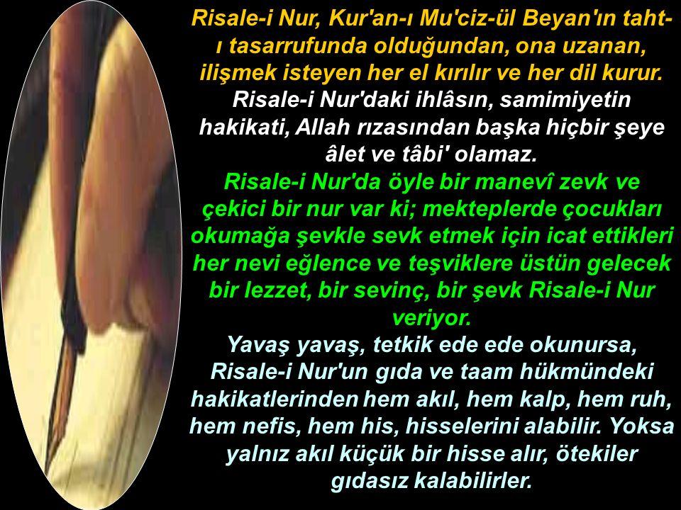 Risale-i Nur, Kur an-ı Mu ciz-ül Beyan ın taht- ı tasarrufunda olduğundan, ona uzanan, ilişmek isteyen her el kırılır ve her dil kurur.